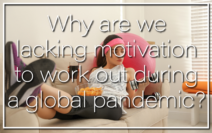Why are we lacking motivation to work out during a global pandemic?